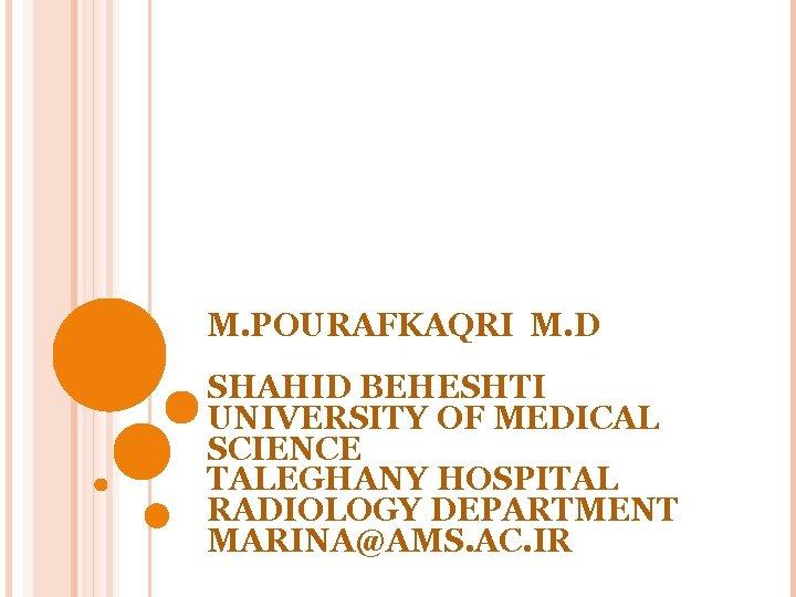 M. POURAFKAQRI M. D SHAHID BEHESHTI UNIVERSITY OF MEDICAL SCIENCE TALEGHANY HOSPITAL RADIOLOGY DEPARTMENT