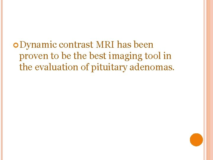 Dynamic contrast MRI has been proven to be the best imaging tool in