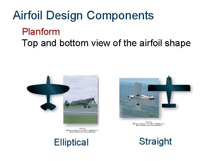 Airfoil Design Components Planform Top and bottom view of the airfoil shape Elliptical Straight