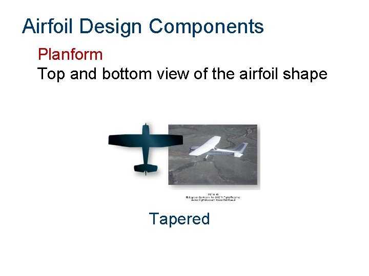 Airfoil Design Components Planform Top and bottom view of the airfoil shape Tapered