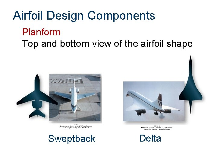 Airfoil Design Components Planform Top and bottom view of the airfoil shape Sweptback Delta