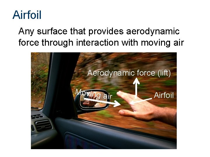 Airfoil Any surface that provides aerodynamic force through interaction with moving air Aerodynamic force
