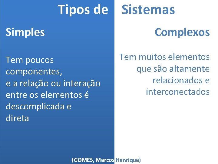Tipos de Sistemas Complexos Simples Tem poucos componentes, e a relação ou interação entre