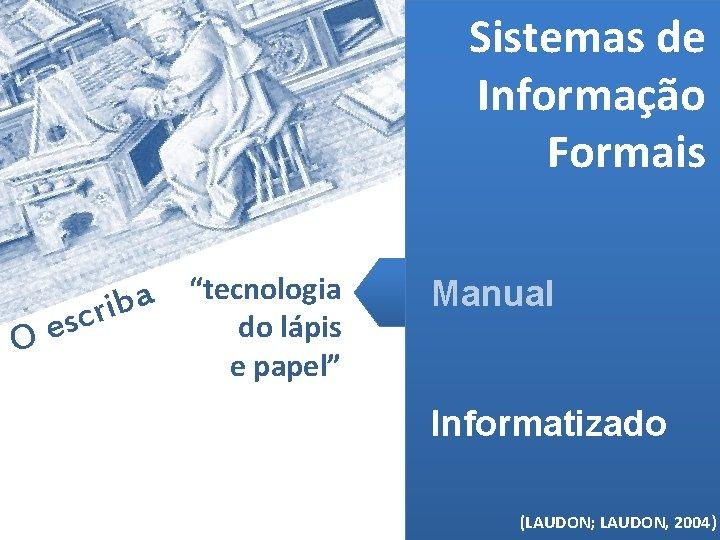 """Sistemas de Informação Formais c s e O a b i r """"tecnologia do"""