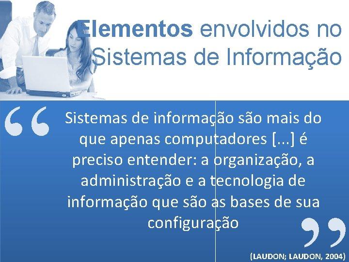 """Elementos envolvidos no Sistemas de Informação """" Sistemas de informação são mais do que"""