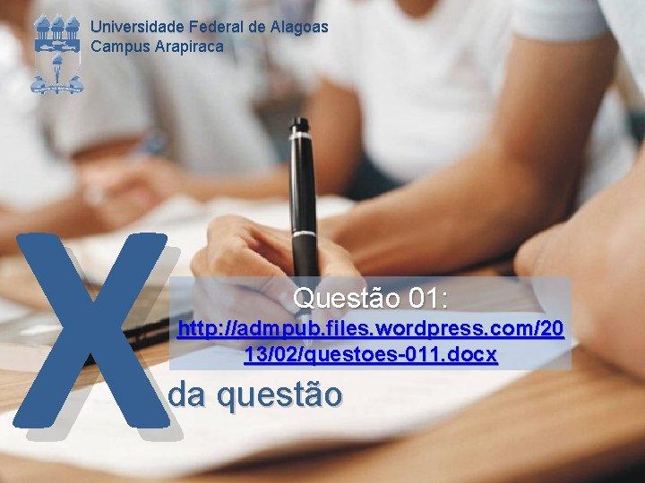 Universidade Federal de Alagoas Campus Arapiraca X Questão 01: http: //admpub. files. wordpress. com/20