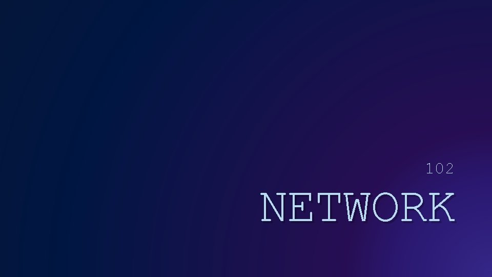 102 NETWORK