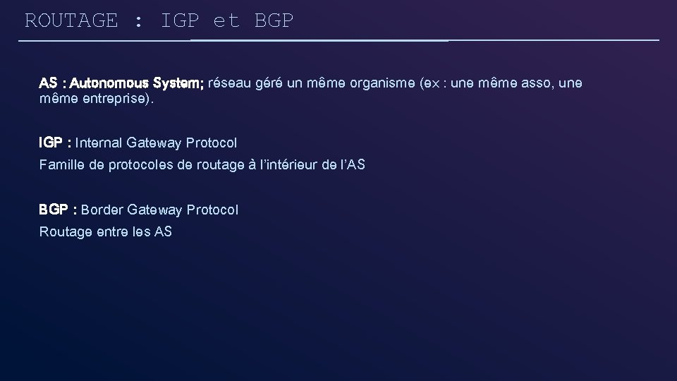 ROUTAGE : IGP et BGP AS : Autonomous System; réseau géré un même organisme