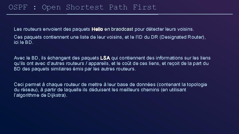 OSPF : Open Shortest Path First Les routeurs envoient des paquets Hello en braodcast