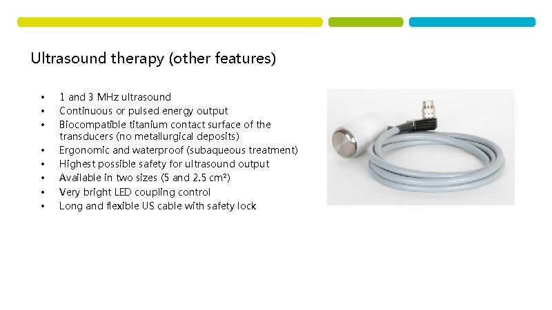 Ultrasound therapy (other features) • • 1 and 3 MHz ultrasound Continuous or pulsed