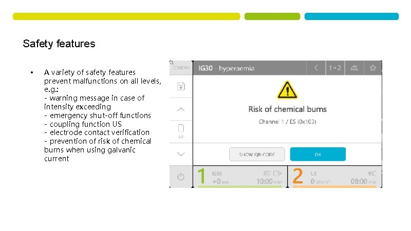 Safety features • A variety of safety features prevent malfunctions on all levels, e.