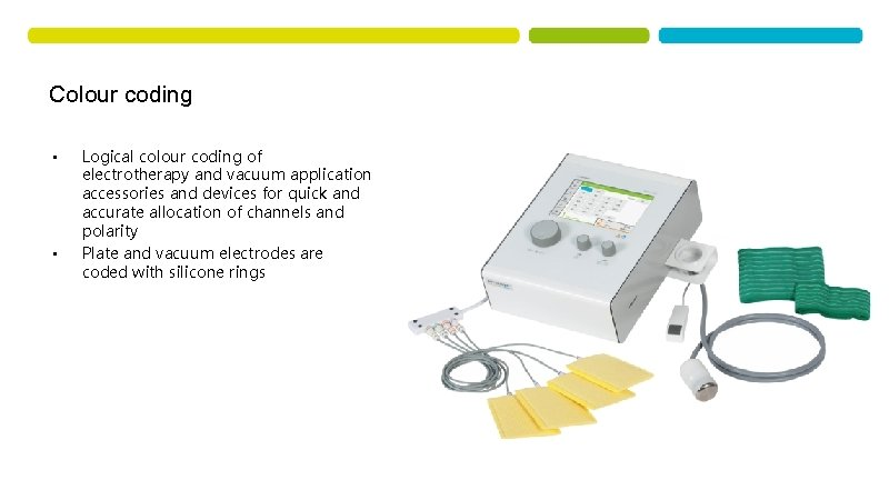 Colour coding • • Logical colour coding of electrotherapy and vacuum application accessories and