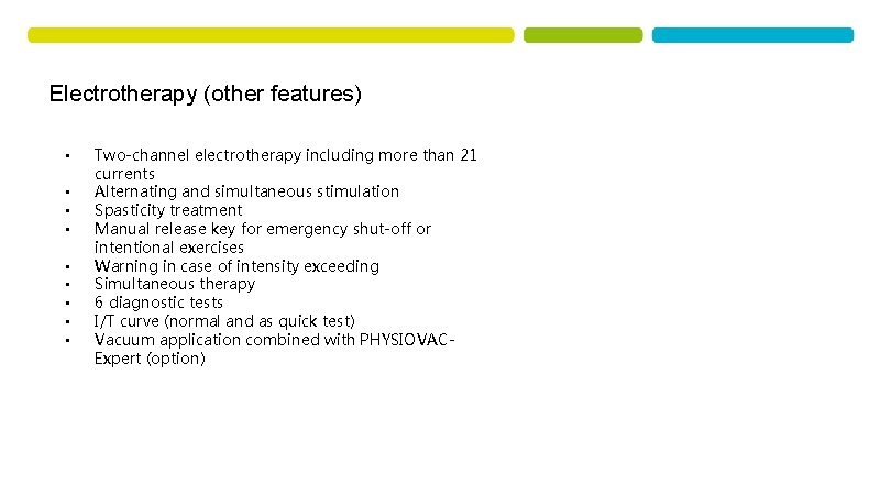 Electrotherapy (other features) • • • Two-channel electrotherapy including more than 21 currents Alternating