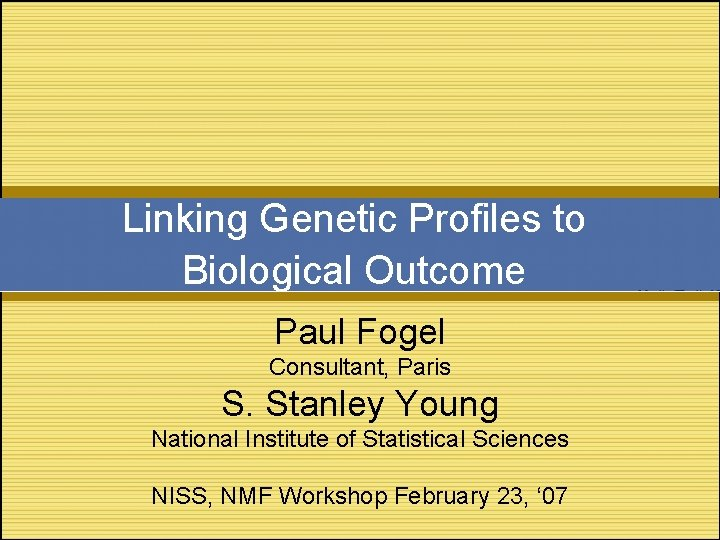 Linking Genetic Profiles to Biological Outcome Paul Fogel Consultant, Paris S. Stanley Young National