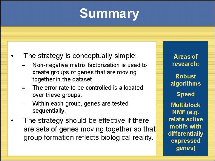 Summary • The strategy is conceptually simple: – – – • Non-negative matrix factorization