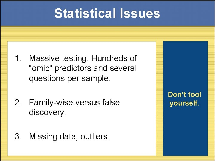 """Statistical Issues 1. Massive testing: Hundreds of """"omic"""" predictors and several questions per sample."""