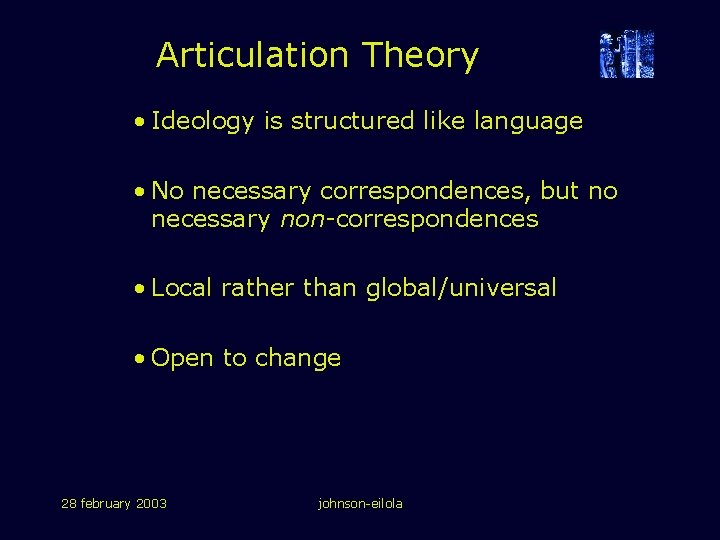 Articulation Theory • Ideology is structured like language • No necessary correspondences, but no