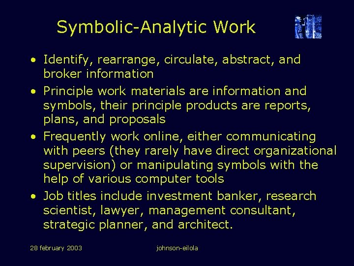 Symbolic-Analytic Work • Identify, rearrange, circulate, abstract, and broker information • Principle work materials