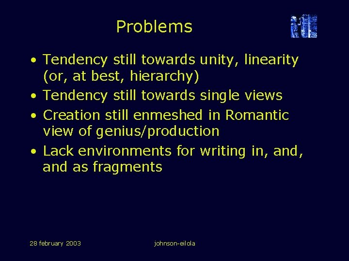 Problems • Tendency still towards unity, linearity (or, at best, hierarchy) • Tendency still
