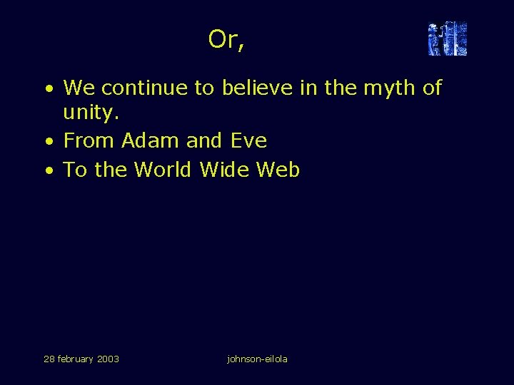Or, • We continue to believe in the myth of unity. • From Adam