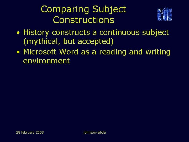 Comparing Subject Constructions • History constructs a continuous subject (mythical, but accepted) • Microsoft