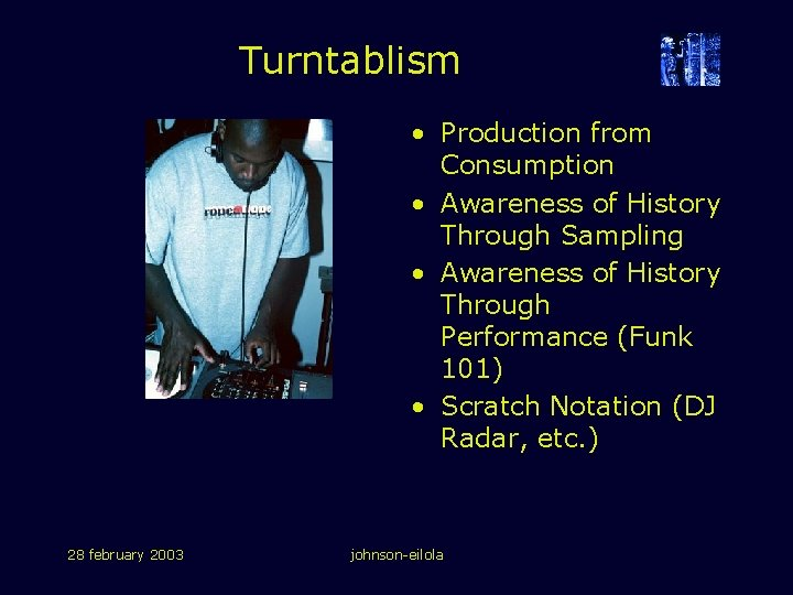 Turntablism • Production from Consumption • Awareness of History Through Sampling • Awareness of
