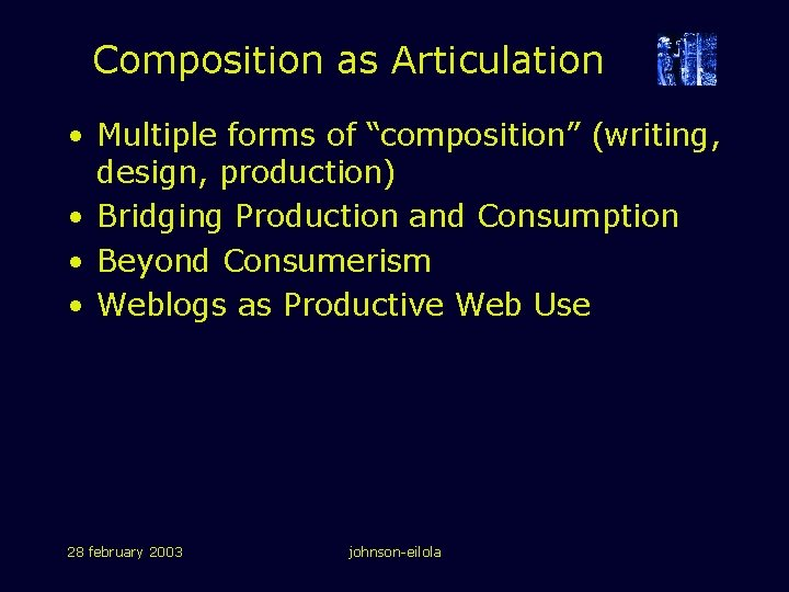 """Composition as Articulation • Multiple forms of """"composition"""" (writing, design, production) • Bridging Production"""