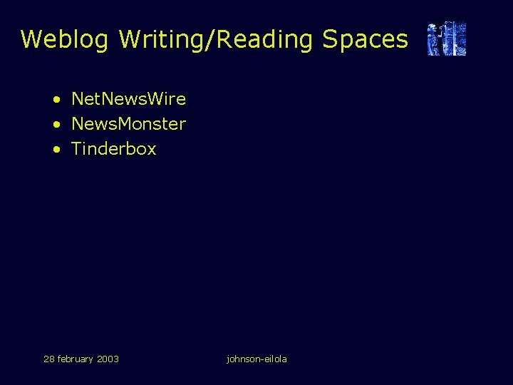 Weblog Writing/Reading Spaces • Net. News. Wire • News. Monster • Tinderbox 28 february