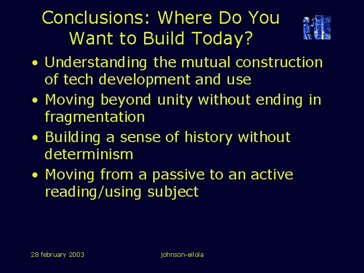 Conclusions: Where Do You Want to Build Today? • Understanding the mutual construction of