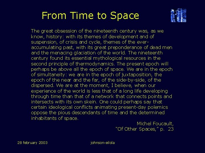 From Time to Space The great obsession of the nineteenth century was, as we
