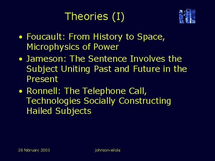 Theories (I) • Foucault: From History to Space, Microphysics of Power • Jameson: The
