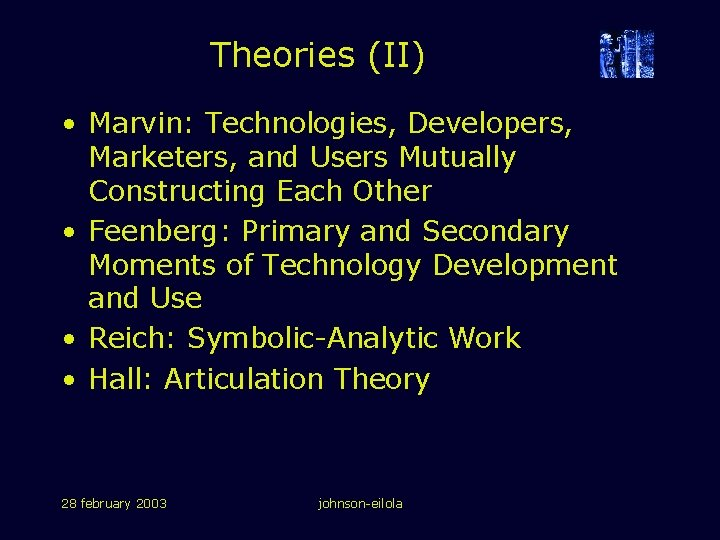 Theories (II) • Marvin: Technologies, Developers, Marketers, and Users Mutually Constructing Each Other •
