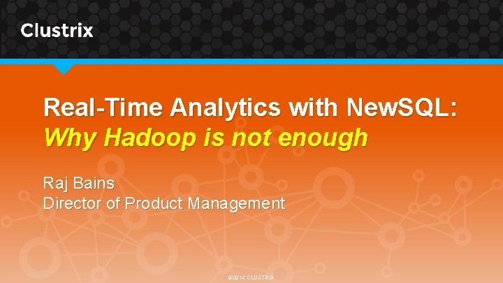 Real-Time Analytics with New. SQL: Why Hadoop is not enough Raj Bains Director of