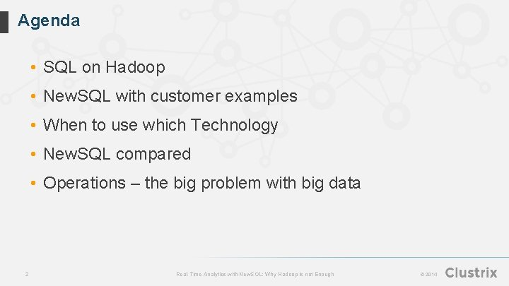 Agenda • SQL on Hadoop • New. SQL with customer examples • When to