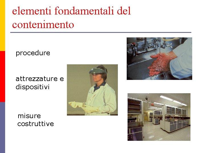 elementi fondamentali del contenimento procedure attrezzature e dispositivi misure costruttive