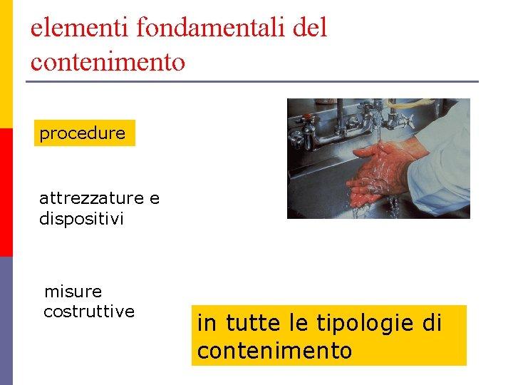 elementi fondamentali del contenimento procedure attrezzature e dispositivi misure costruttive in tutte le tipologie
