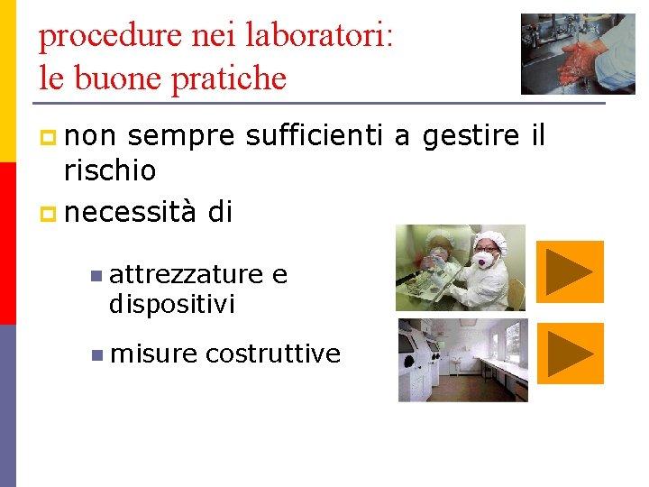 procedure nei laboratori: le buone pratiche p non sempre sufficienti a gestire il rischio