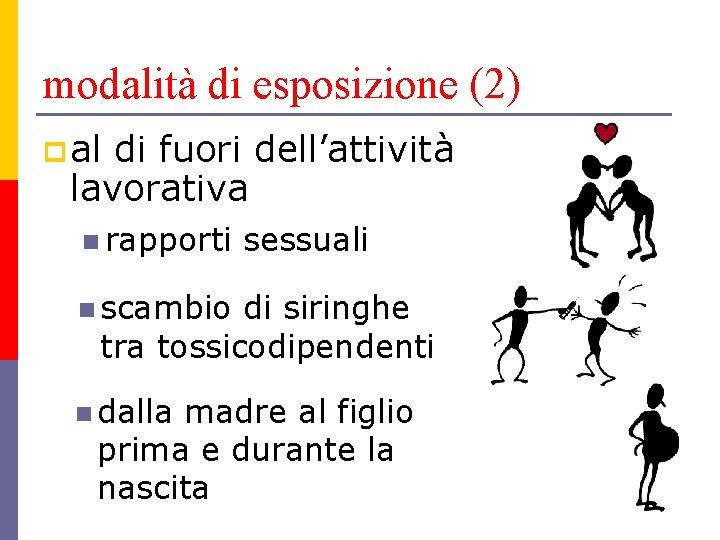 modalità di esposizione (2) p al di fuori dell'attività lavorativa n rapporti sessuali n