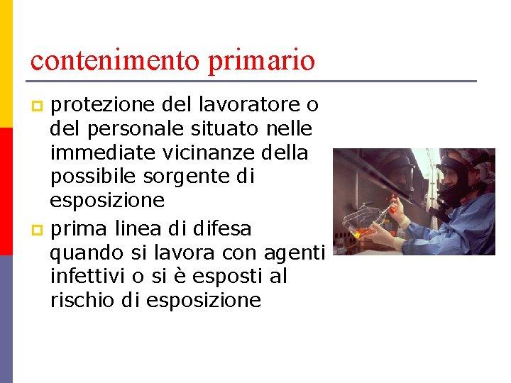 contenimento primario protezione del lavoratore o del personale situato nelle immediate vicinanze della possibile