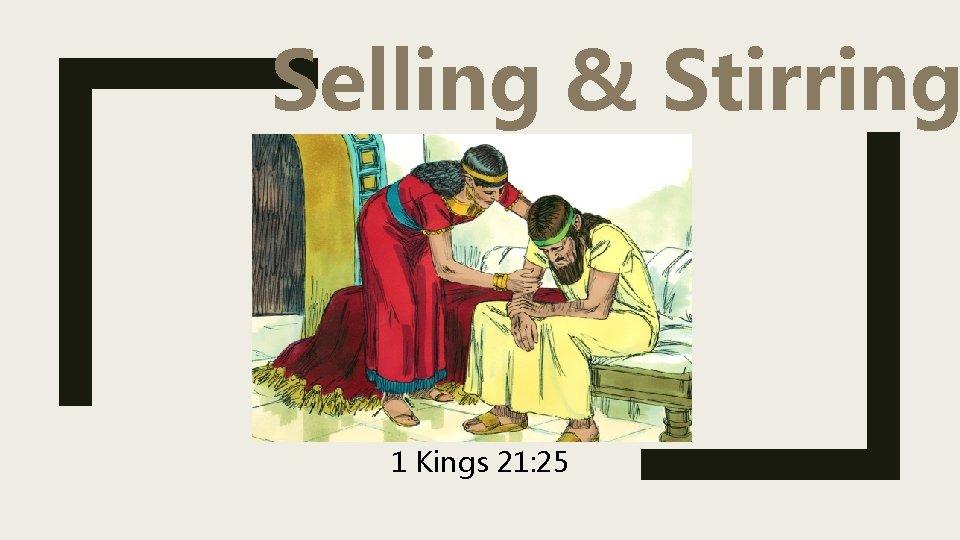 Selling & Stirring 1 Kings 21: 25