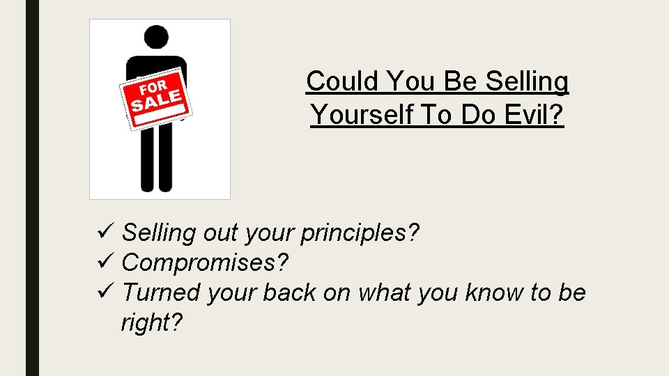 Could You Be Selling Yourself To Do Evil? ü Selling out your principles? ü