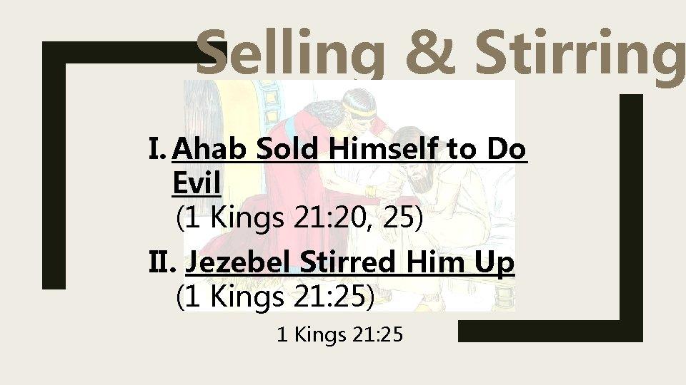 Selling & Stirring I. Ahab Sold Himself to Do Evil (1 Kings 21: 20,