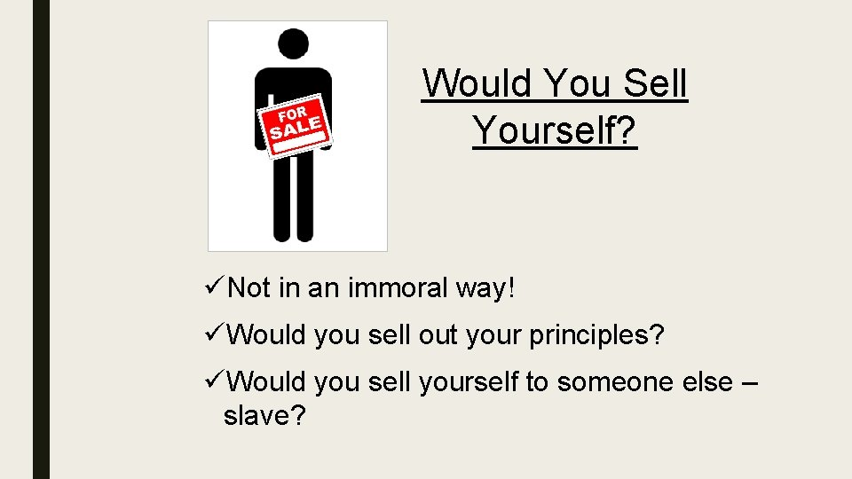 Would You Sell Yourself? üNot in an immoral way! üWould you sell out your
