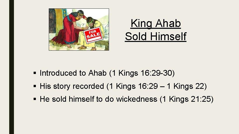 King Ahab Sold Himself § Introduced to Ahab (1 Kings 16: 29 -30) §
