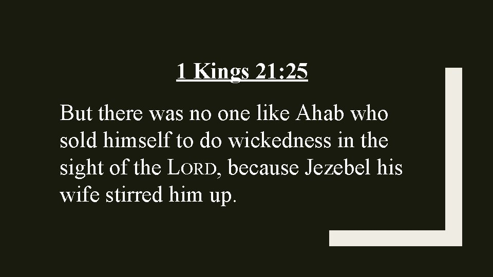 1 Kings 21: 25 But there was no one like Ahab who sold himself