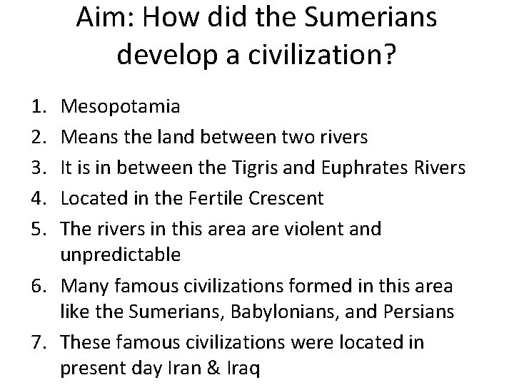 Aim: How did the Sumerians develop a civilization? 1. 2. 3. 4. 5. Mesopotamia