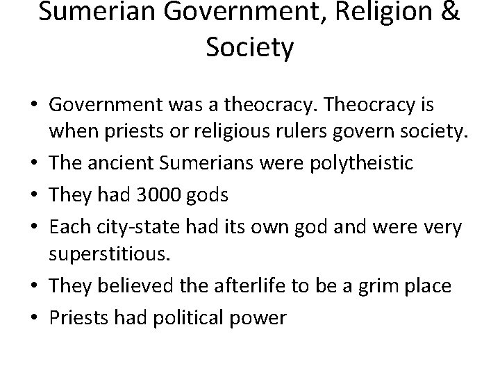 Sumerian Government, Religion & Society • Government was a theocracy. Theocracy is when priests