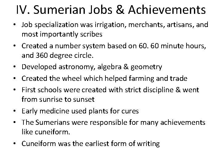 IV. Sumerian Jobs & Achievements • Job specialization was irrigation, merchants, artisans, and most