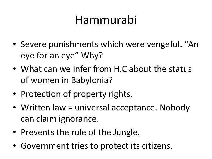 "Hammurabi • Severe punishments which were vengeful. ""An eye for an eye"" Why? •"