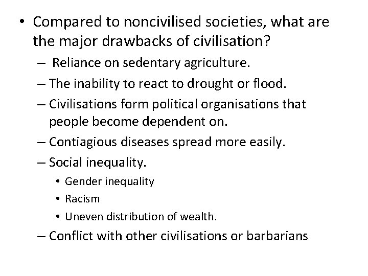 • Compared to noncivilised societies, what are the major drawbacks of civilisation? –